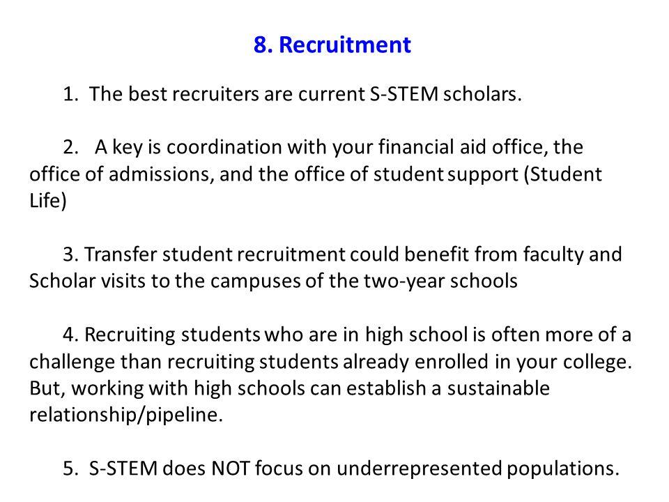 8.Recruitment 1. The best recruiters are current S-STEM scholars.