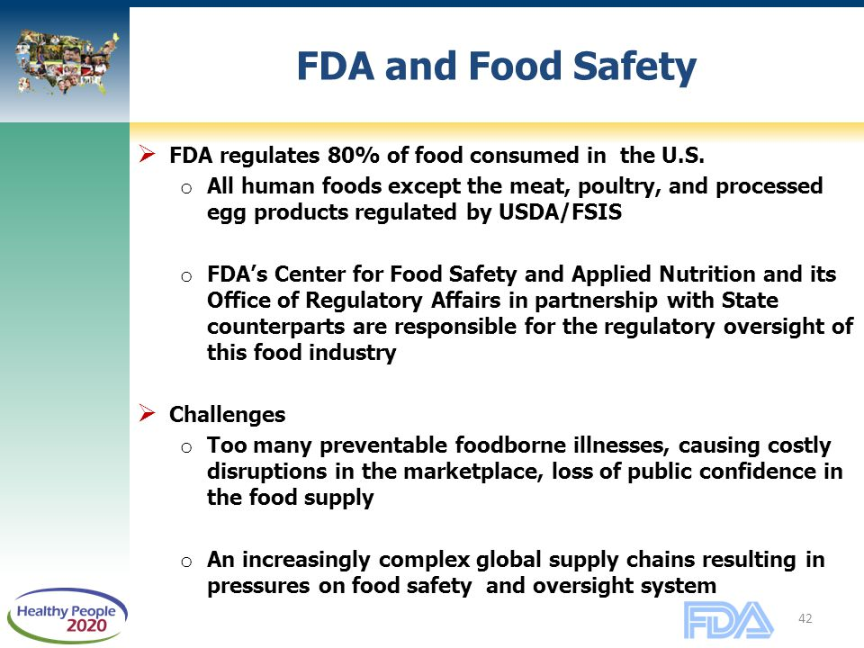 42 FDA and Food Safety  FDA regulates 80% of food consumed in the U.S.