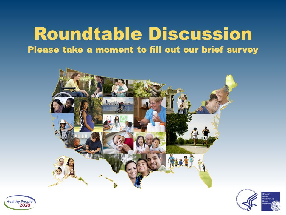 Roundtable Discussion Please take a moment to fill out our brief survey