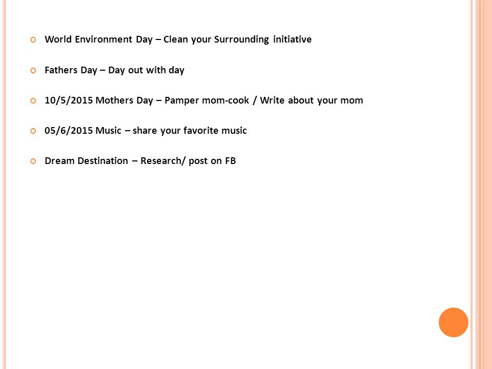 World Environment Day – Clean your Surrounding initiative Fathers Day – Day out with day 10/5/2015 Mothers Day – Pamper mom-cook / Write about your mo