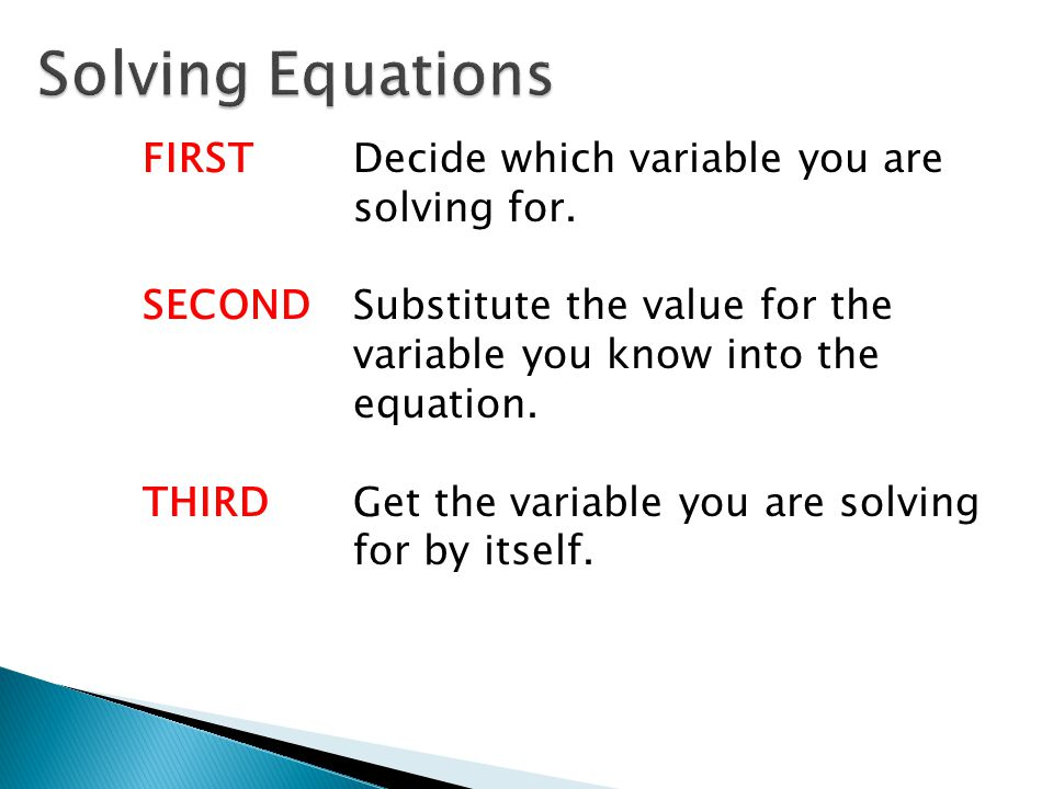 FIRSTDecide which variable you are solving for.