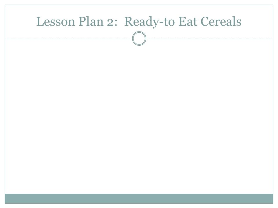 Lesson Plan 2: Ready-to Eat Cereals