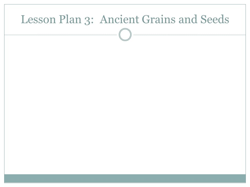 Lesson Plan 3: Ancient Grains and Seeds