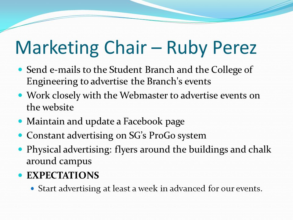 Marketing Chair – Ruby Perez Send e-mails to the Student Branch and the College of Engineering to advertise the Branch's events Work closely with the