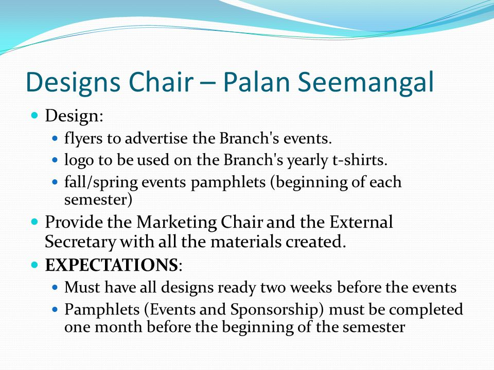 Designs Chair – Palan Seemangal Design: flyers to advertise the Branch's events. logo to be used on the Branch's yearly t-shirts. fall/spring events p