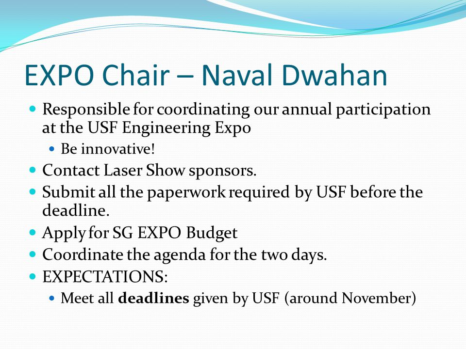 EXPO Chair – Naval Dwahan Responsible for coordinating our annual participation at the USF Engineering Expo Be innovative! Contact Laser Show sponsors