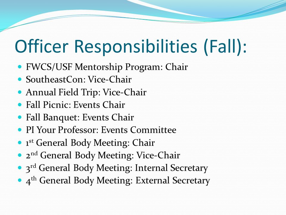 Officer Responsibilities (Fall): FWCS/USF Mentorship Program: Chair SoutheastCon: Vice-Chair Annual Field Trip: Vice-Chair Fall Picnic: Events Chair F