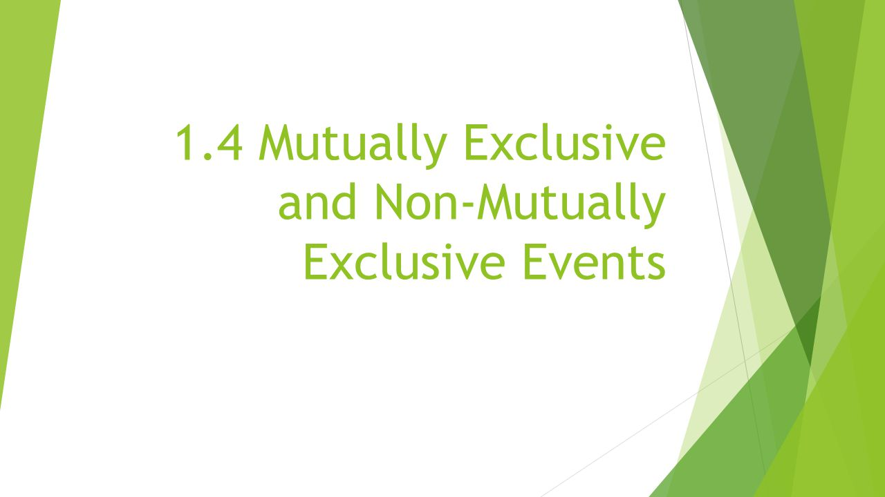 1.4 Mutually Exclusive and Non-Mutually Exclusive Events