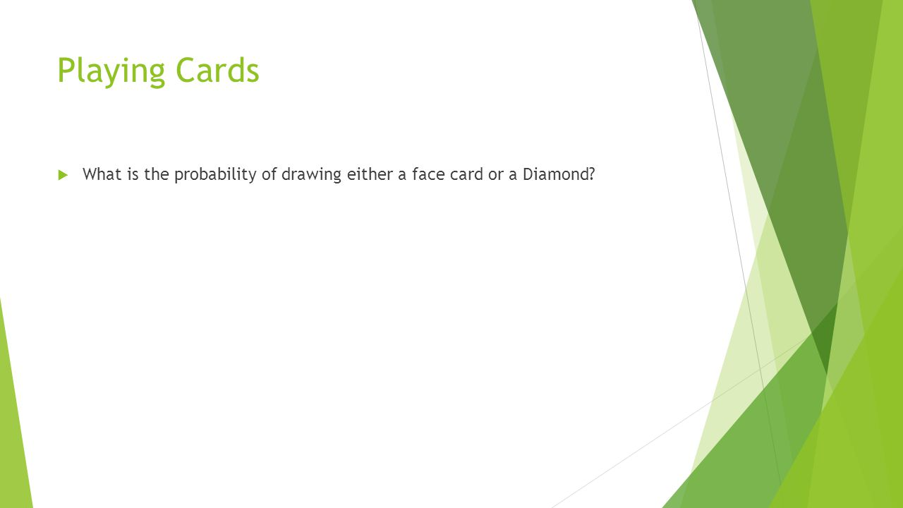 Playing Cards  What is the probability of drawing either a face card or a Diamond?