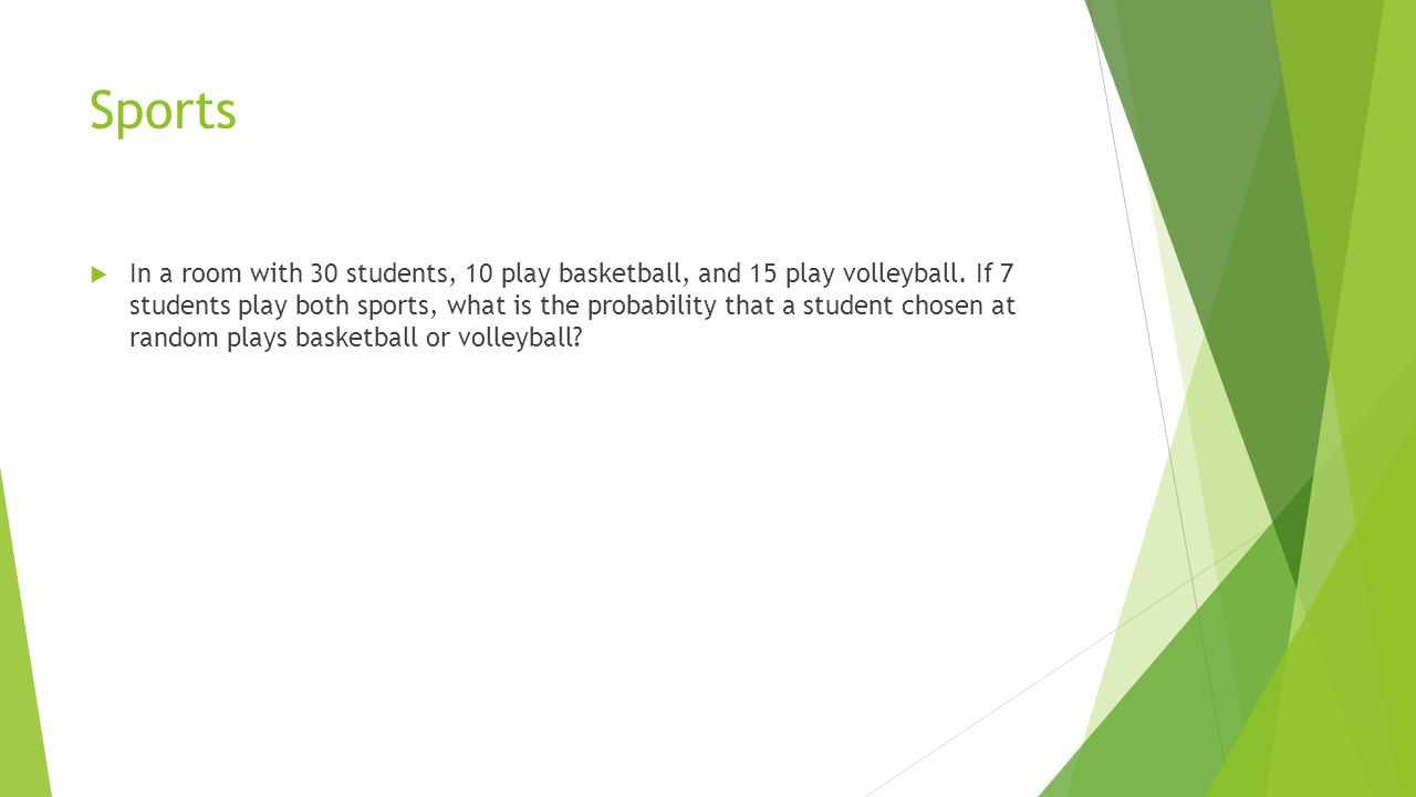 Sports  In a room with 30 students, 10 play basketball, and 15 play volleyball.