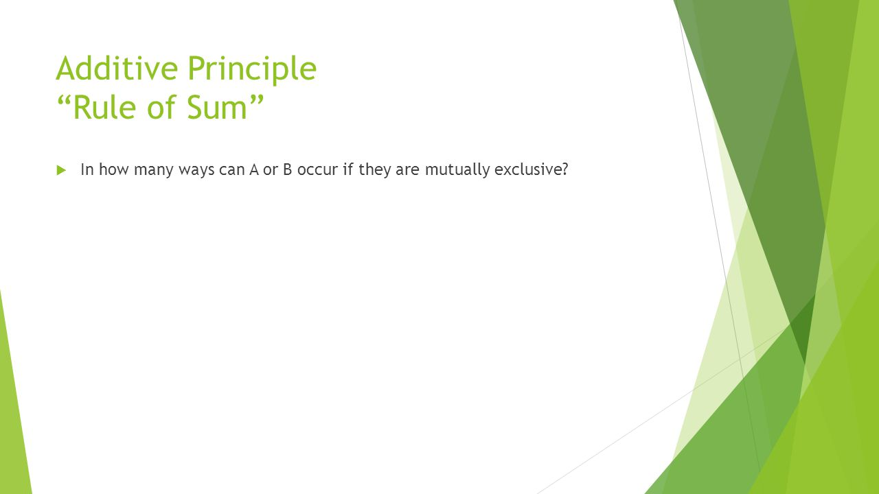 Additive Principle Rule of Sum  In how many ways can A or B occur if they are mutually exclusive?