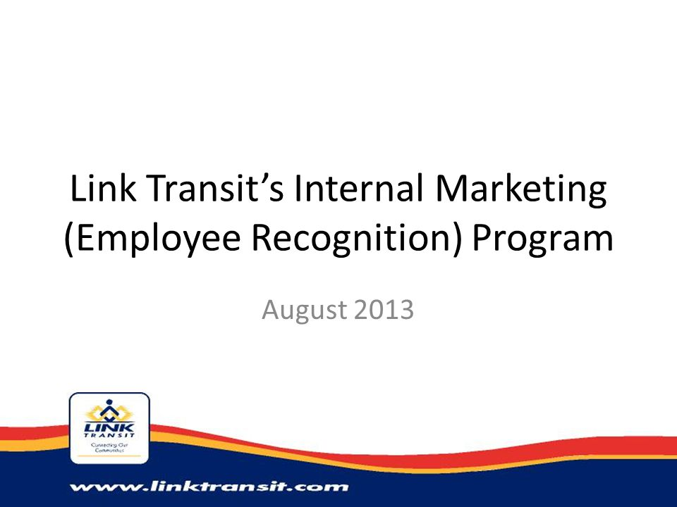 Link Transit's Internal Marketing (Employee Recognition) Program August 2013