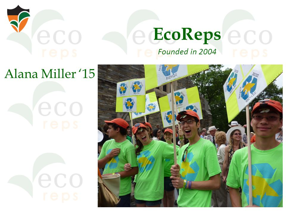 Alana Miller '15 EcoReps Founded in 2004
