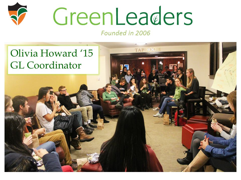 Founded in 2006 Olivia Howard '15 GL Coordinator