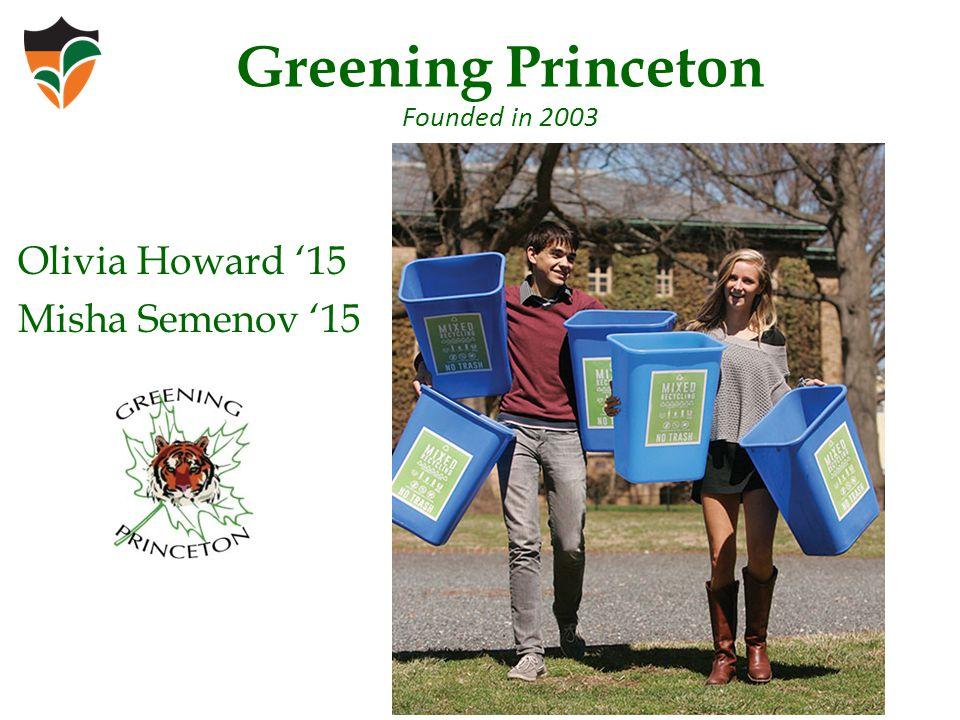 Greening Princeton Founded in 2003 Olivia Howard '15 Misha Semenov '15