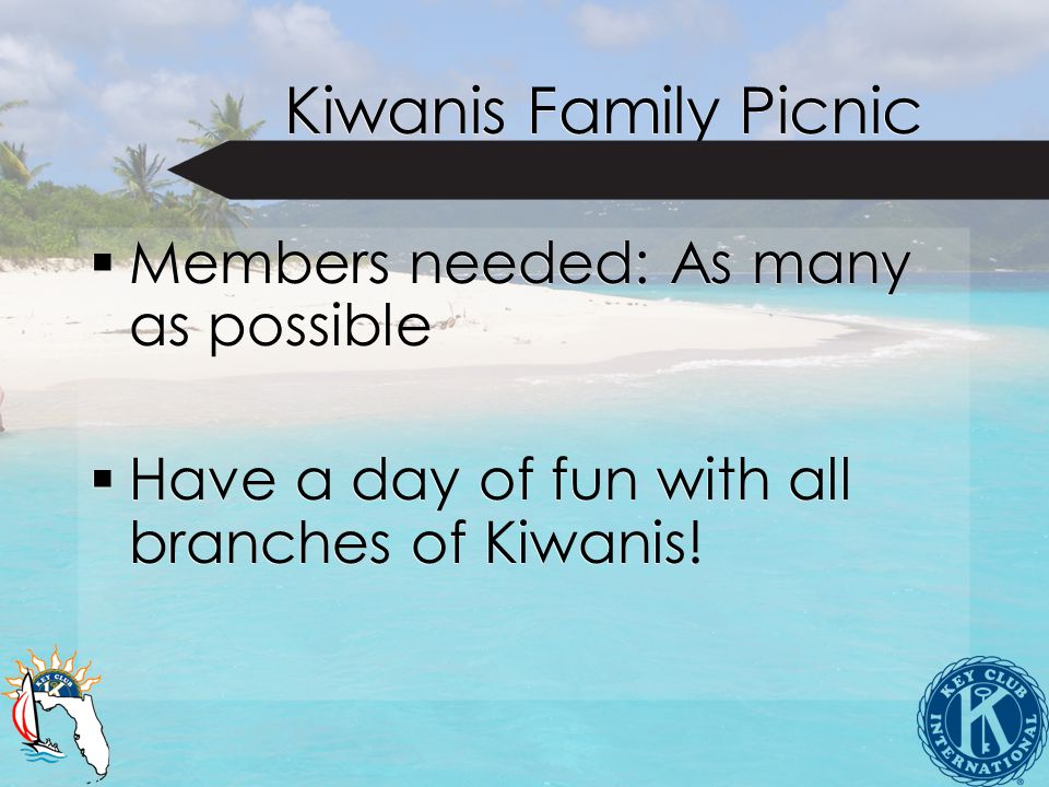 Kiwanis Family Picnic  Members needed: As many as possible  Have a day of fun with all branches of Kiwanis.