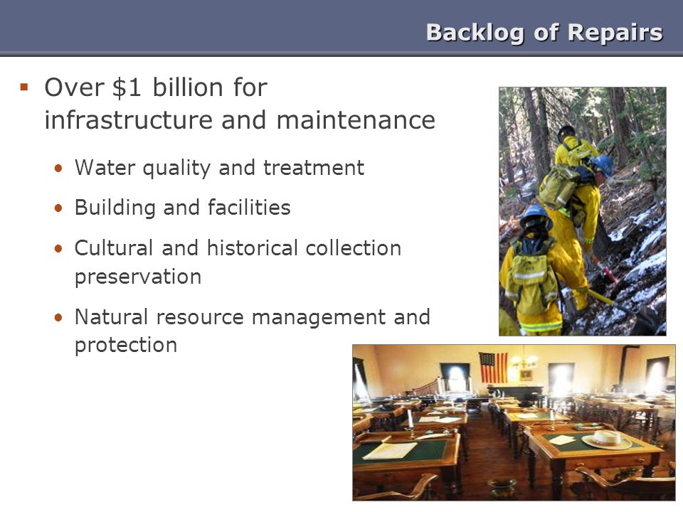 Backlog of Repairs  Over $1 billion for infrastructure and maintenance Water quality and treatment Building and facilities Cultural and historical co