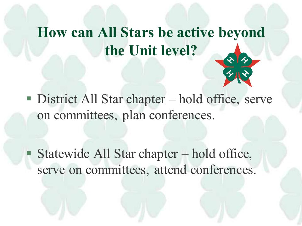 My 4-H'er has been tapped as an All Star, now what? §Get them involved in SERVICE! §They make excellent judges, club and project leaders, coaches, men