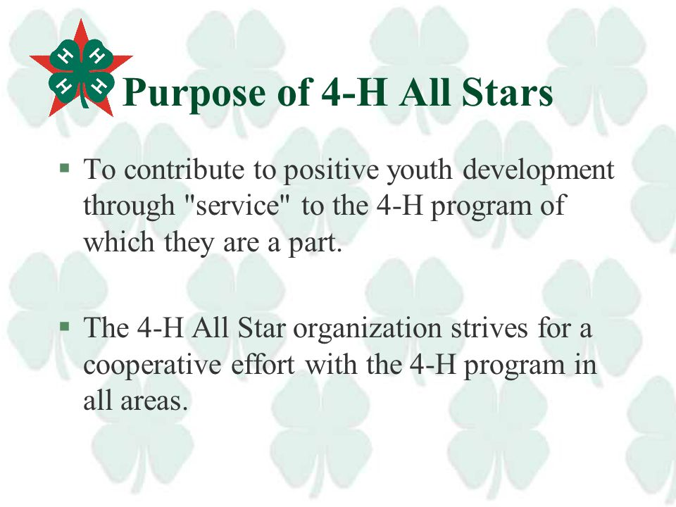 Who is or What are 4-H All Stars? §An honor/service organization (since 1923) §Highest recognition that a 4-H'er can achieve in Virginia, West Virgini
