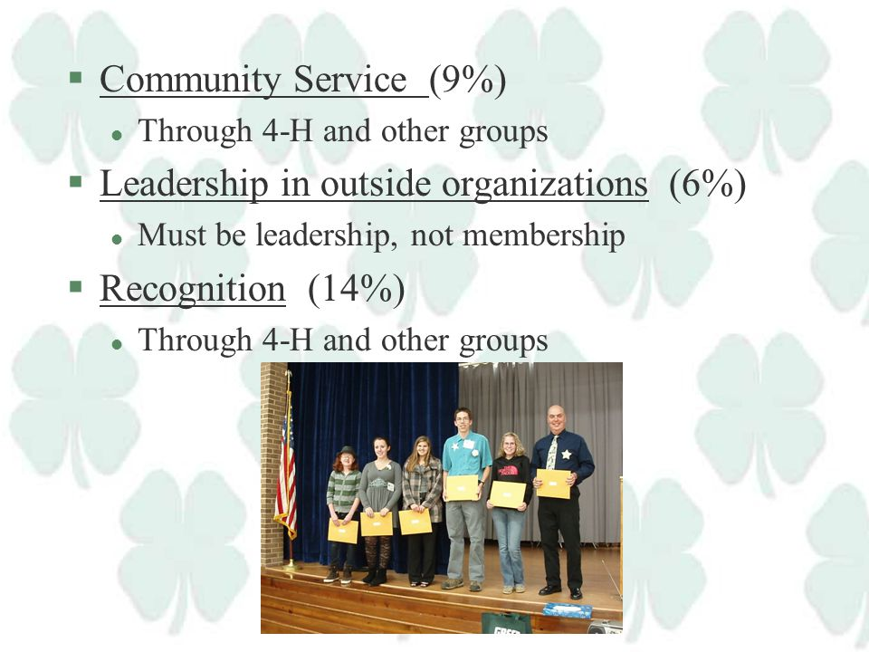 §4-H Resumes/Portfolios/Interviews (3%) l Just submitting earns points §Leadership (33%) l Elected, appointed and committee work l Camp leadership l R