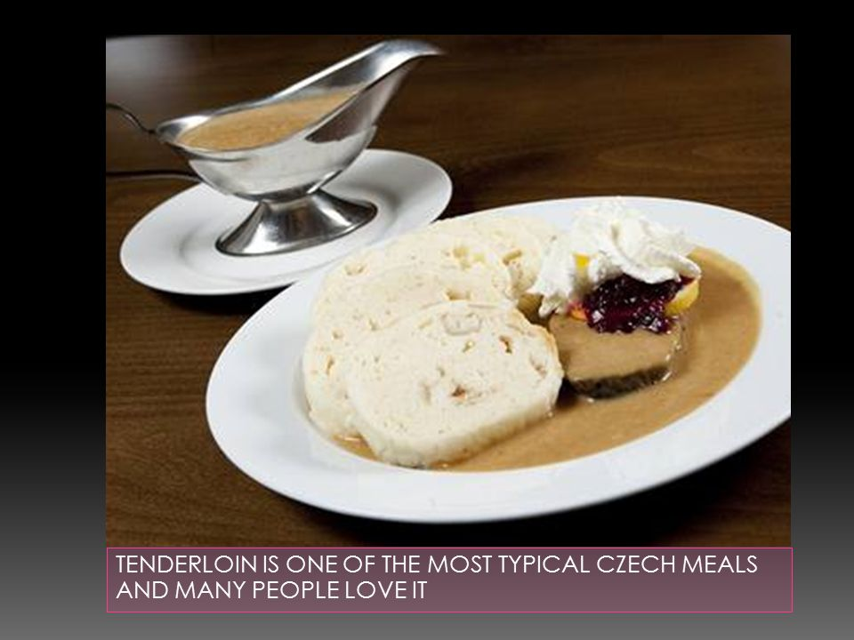 TENDERLOIN IS ONE OF THE MOST TYPICAL CZECH MEALS AND MANY PEOPLE LOVE IT
