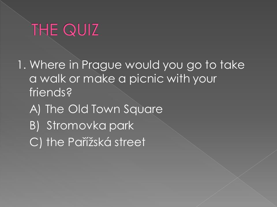 1. Where in Prague would you go to take a walk or make a picnic with your friends.