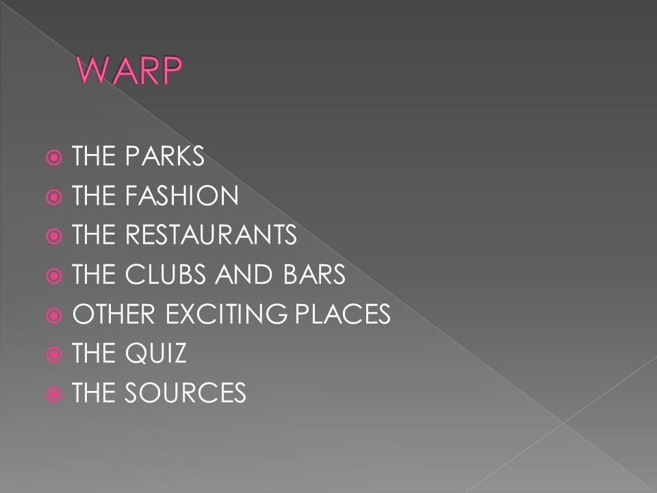  THE PARKS  THE FASHION  THE RESTAURANTS  THE CLUBS AND BARS  OTHER EXCITING PLACES  THE QUIZ  THE SOURCES