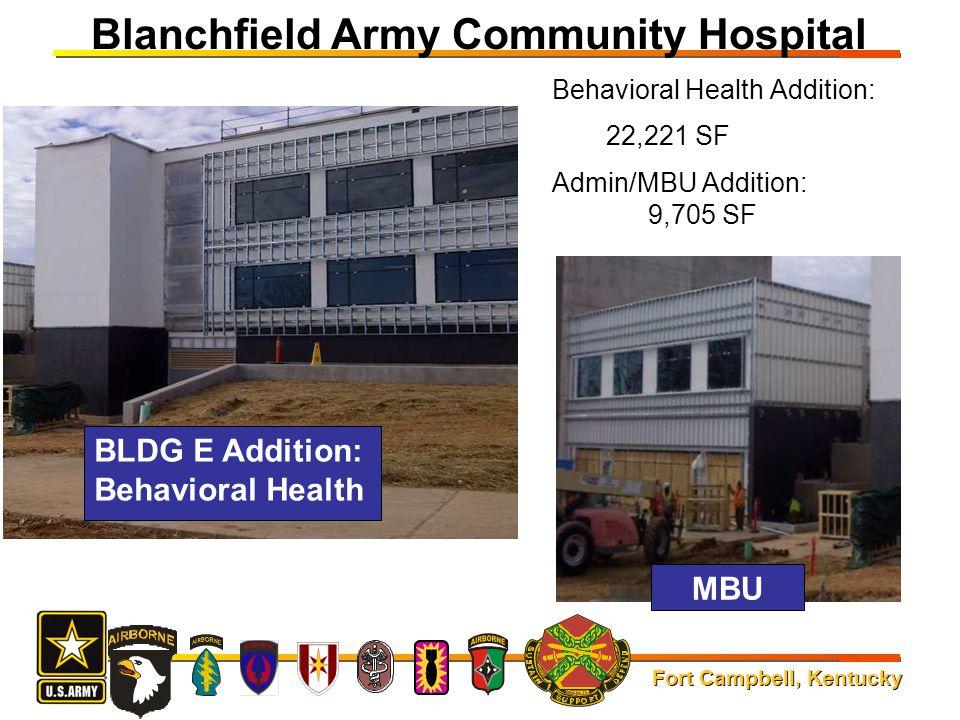 Fort Campbell, Kentucky Behavioral Health Addition: 22,221 SF Admin/MBU Addition: 9,705 SF Blanchfield Army Community Hospital BLDG E Addition: Behavi