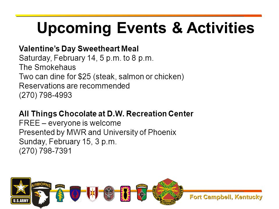 Fort Campbell, Kentucky Upcoming Events & Activities Valentine's Day Sweetheart Meal Saturday, February 14, 5 p.m. to 8 p.m. The Smokehaus Two can din