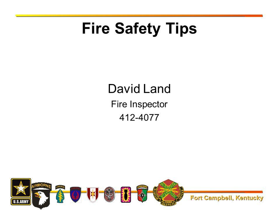 Fort Campbell, Kentucky Fire Safety Tips David Land Fire Inspector 412-4077