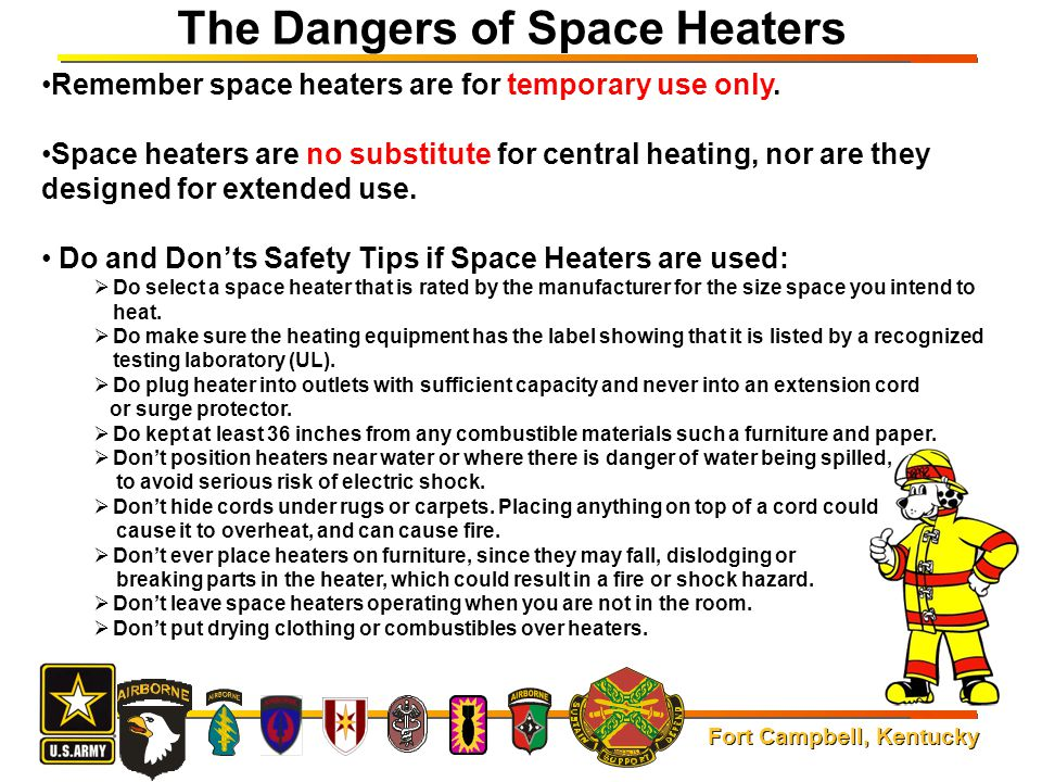 Fort Campbell, Kentucky Remember space heaters are for temporary use only. Space heaters are no substitute for central heating, nor are they designed