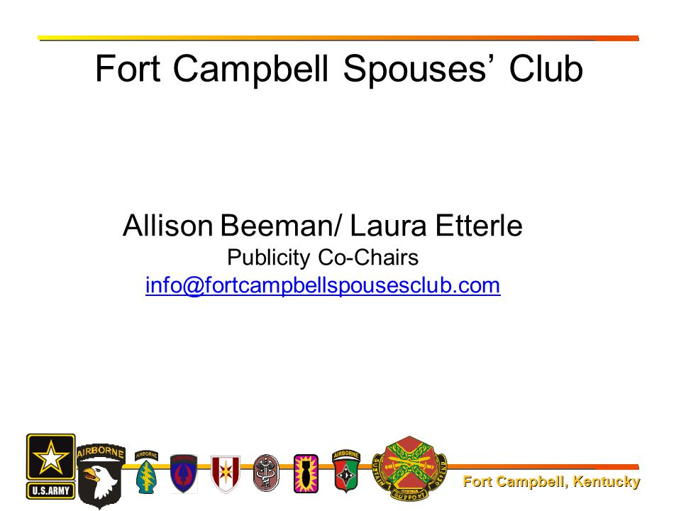 Fort Campbell, Kentucky Fort Campbell Spouses' Club Allison Beeman/ Laura Etterle Publicity Co-Chairs info@fortcampbellspousesclub.com