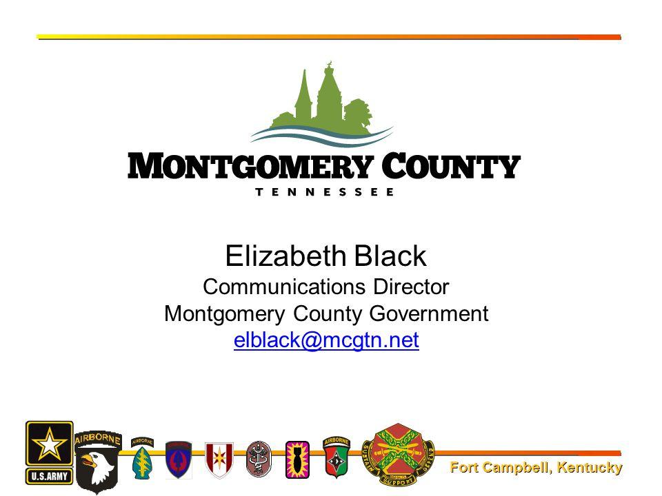 Fort Campbell, Kentucky Elizabeth Black Communications Director Montgomery County Government elblack@mcgtn.net