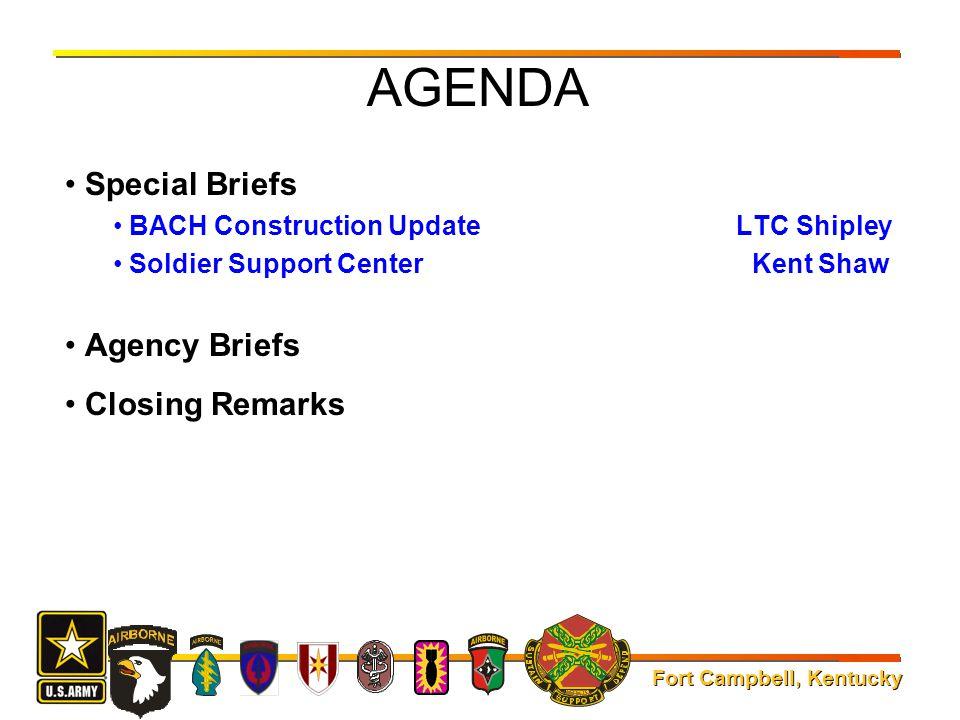 Fort Campbell, Kentucky AGENDA Special Briefs BACH Construction Update LTC Shipley Soldier Support Center Kent Shaw Agency Briefs Closing Remarks