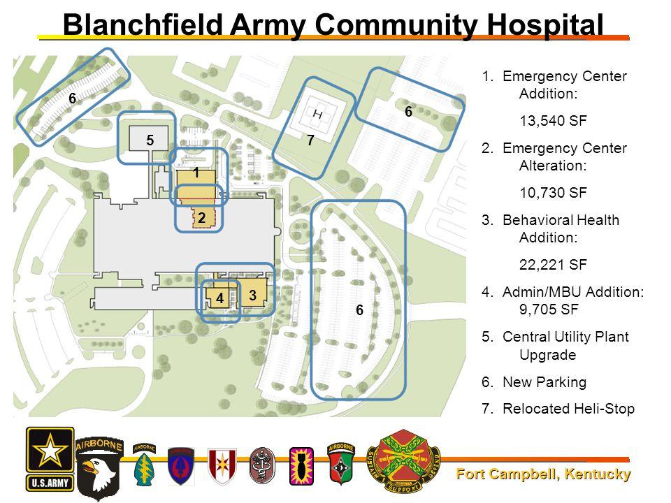 Fort Campbell, Kentucky Blanchfield Army Community Hospital 1. Emergency Center Addition: 13,540 SF 2. Emergency Center Alteration: 10,730 SF 3. Behav