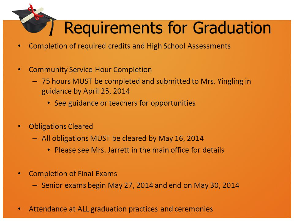 Requirements for Graduation Completion of required credits and High School Assessments Community Service Hour Completion – 75 hours MUST be completed