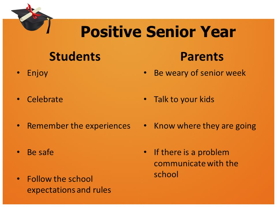 Positive Senior Year Students Enjoy Celebrate Remember the experiences Be safe Follow the school expectations and rules Parents Be weary of senior wee