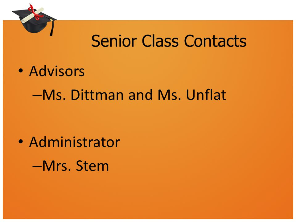 Senior Class Contacts Advisors – Ms. Dittman and Ms. Unflat Administrator – Mrs. Stem