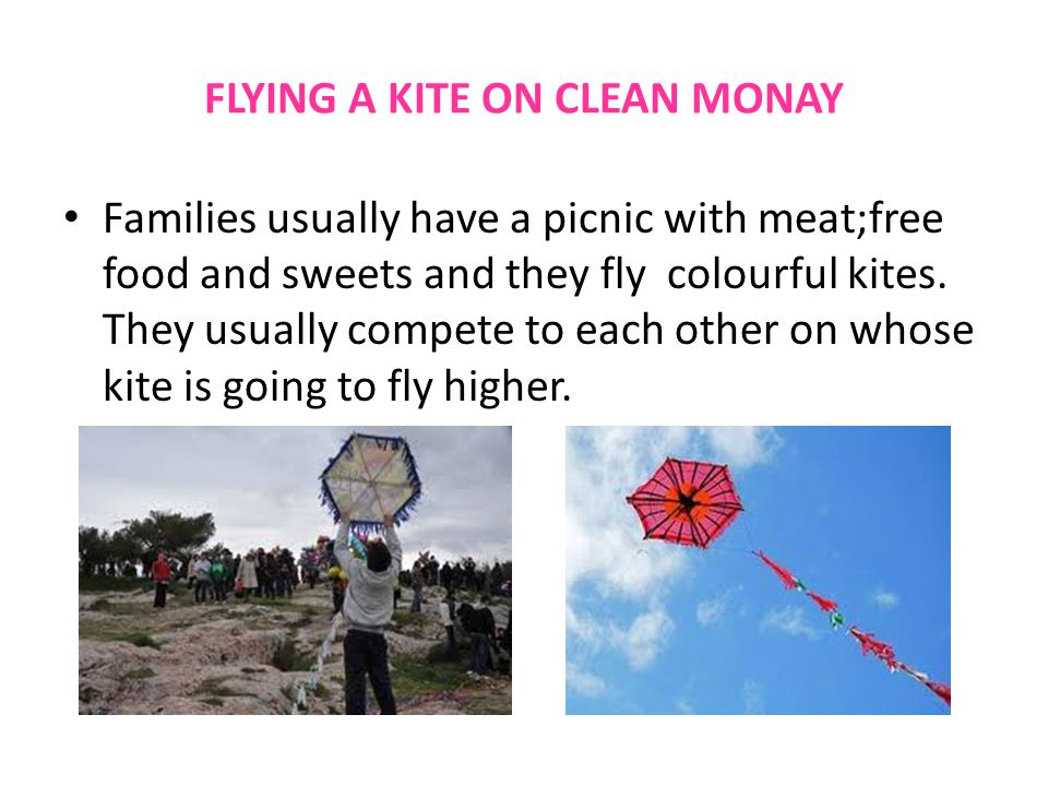 FLYING A KITE ON CLEAN MONAY Families usually have a picnic with meat;free food and sweets and they fly colourful kites.