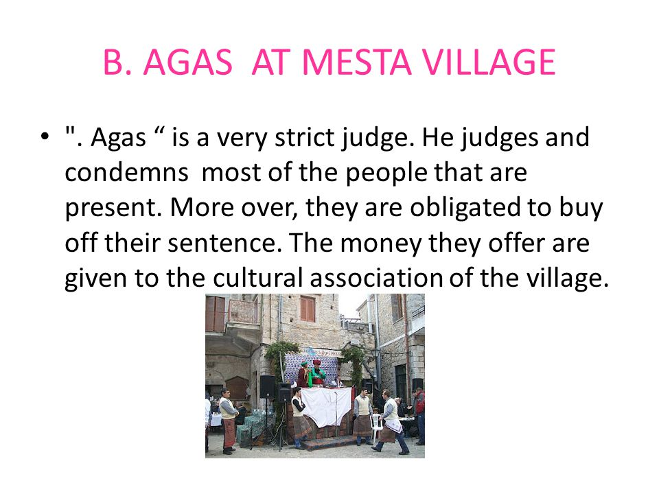 B. AGAS AT MESTA VILLAGE . Agas is a very strict judge.