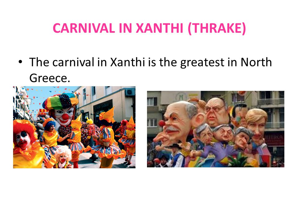 CARNIVAL IN XANTHI (THRAKE) The carnival in Xanthi is the greatest in North Greece.