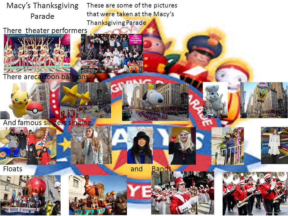 Macy's Thanksgiving Parade There theater performers There arecartoon balloons.