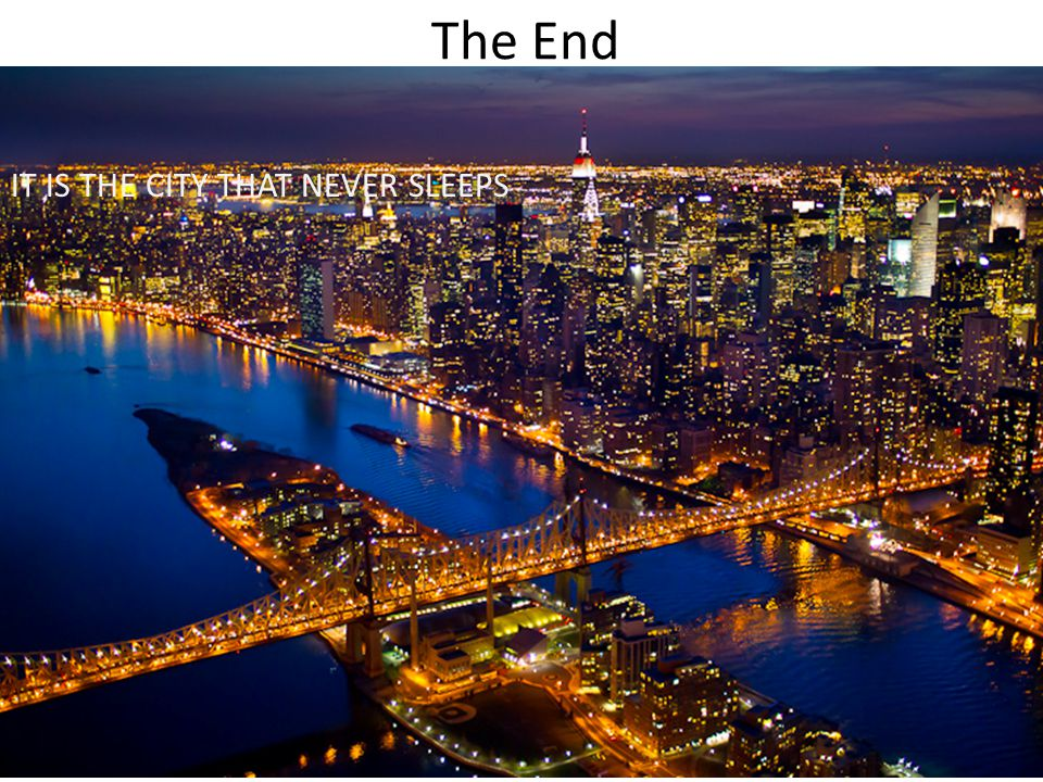 The End IT IS THE CITY THAT NEVER SLEEPS