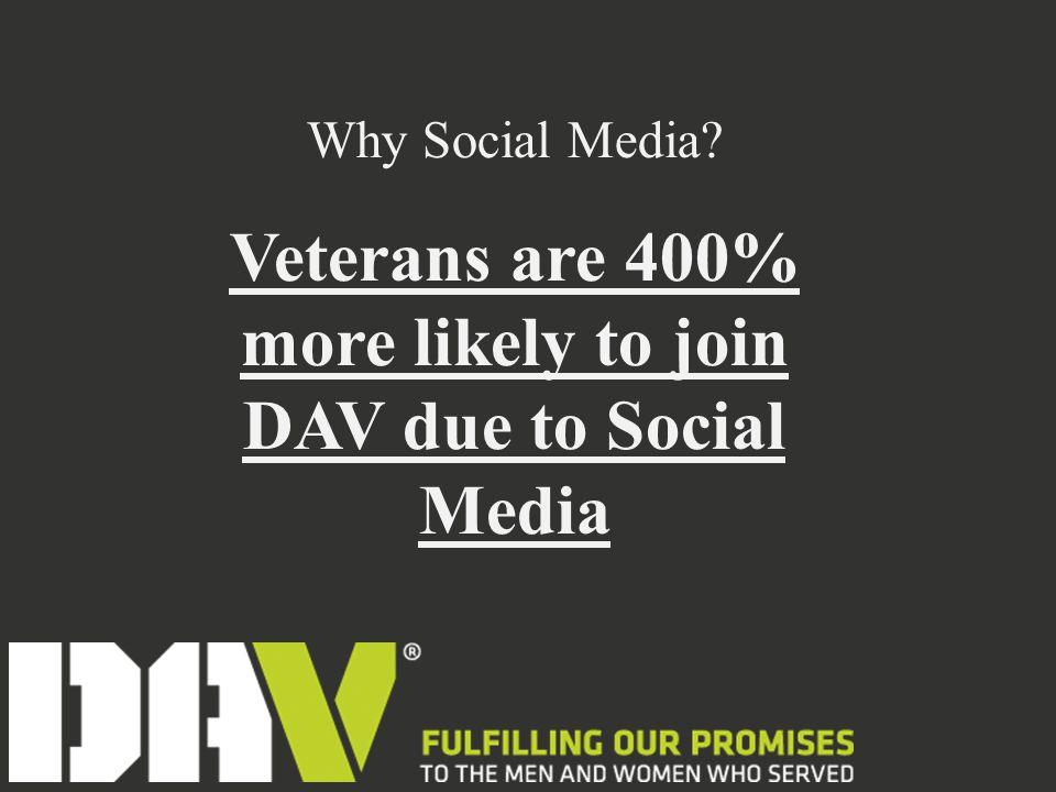 Why Social Media? Veterans are 400% more likely to join DAV due to Social Media