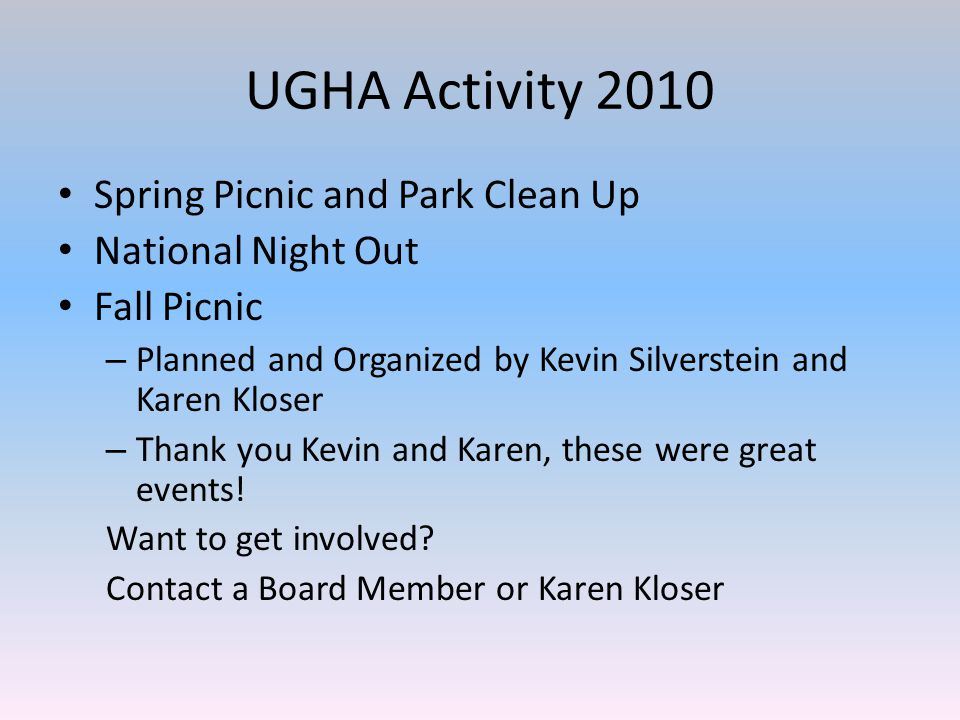 UGHA Activity 2010 Spring Picnic and Park Clean Up National Night Out Fall Picnic – Planned and Organized by Kevin Silverstein and Karen Kloser – Thank you Kevin and Karen, these were great events.