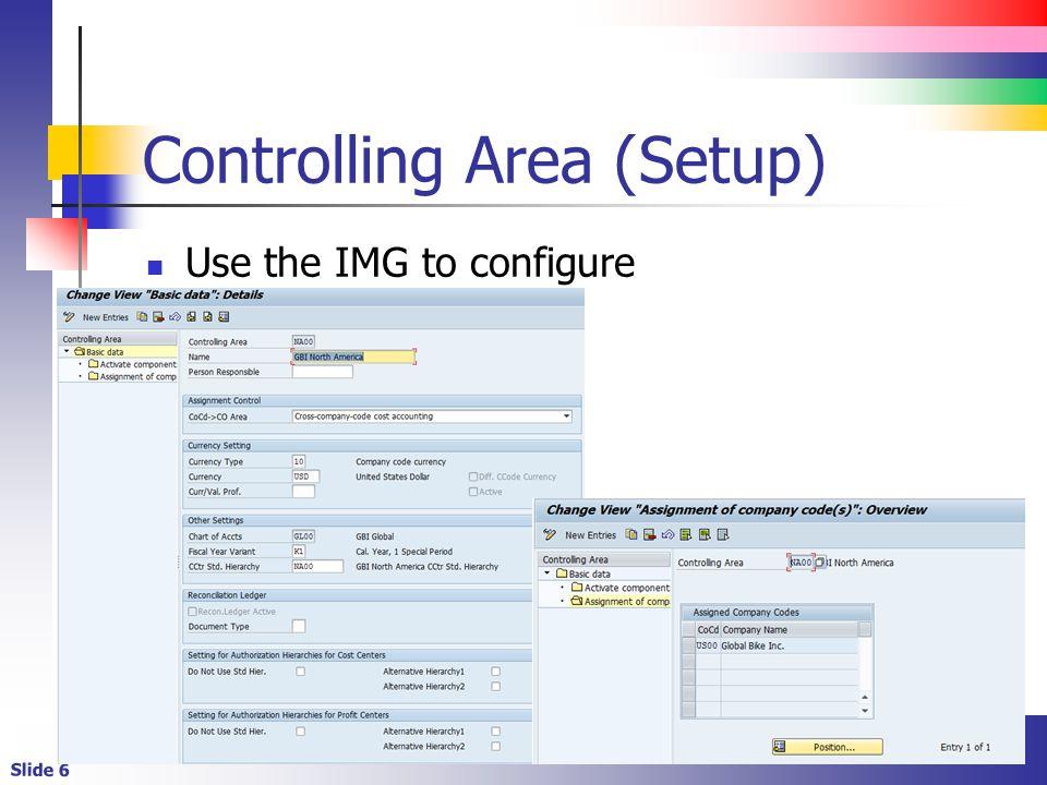 Slide 6 Controlling Area (Setup) Use the IMG to configure