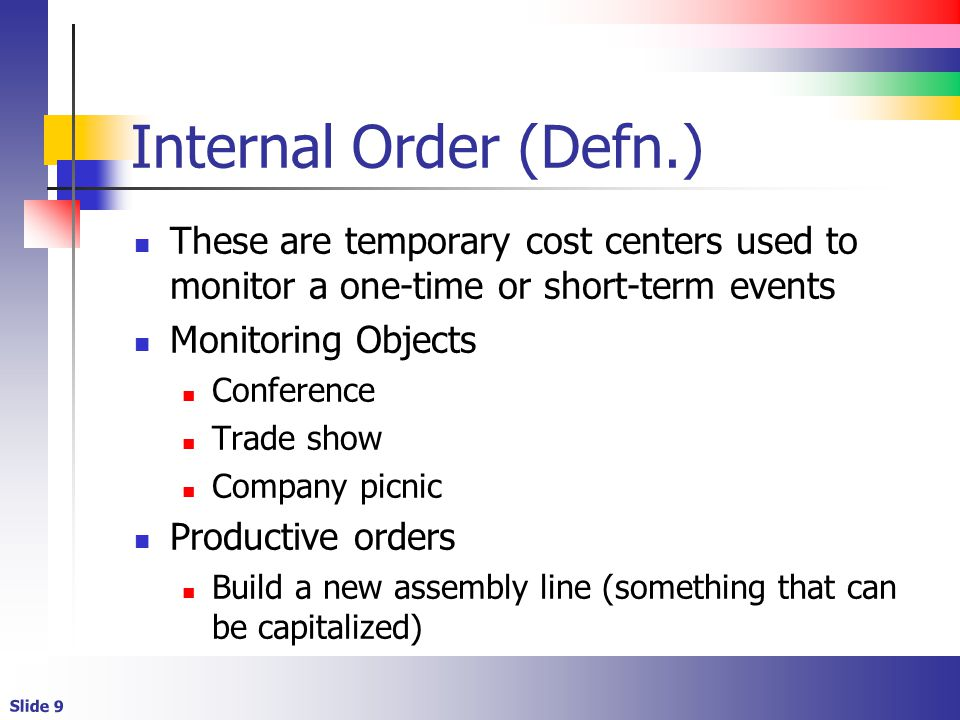 Slide 10 Internal Order (Types) These are the defaults but you can add more