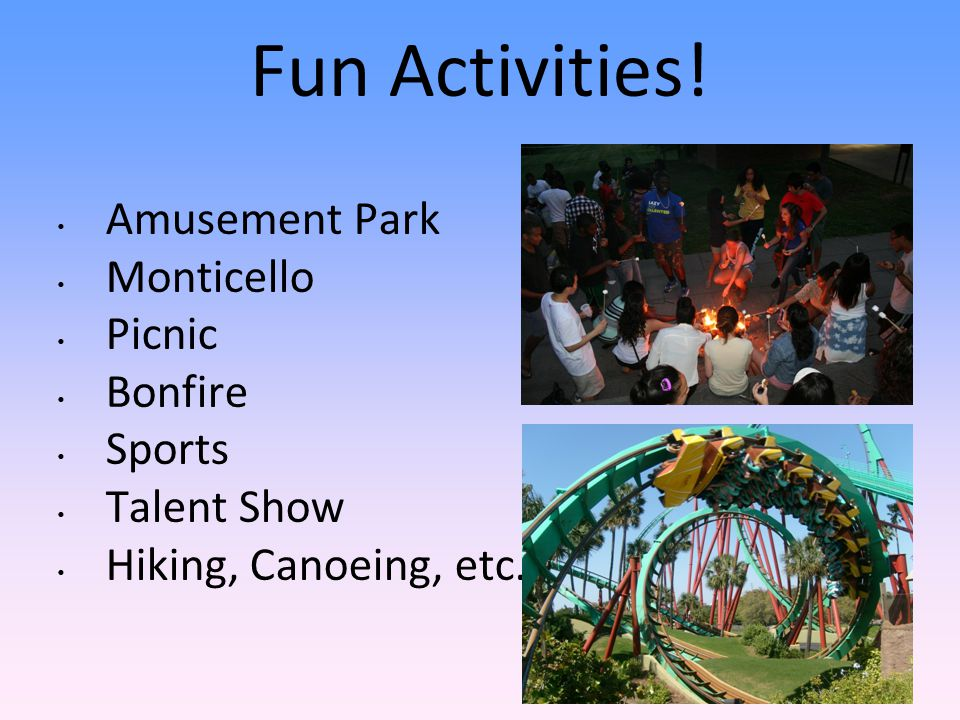 Fun Activities! Amusement Park Monticello Picnic Bonfire Sports Talent Show Hiking, Canoeing, etc.