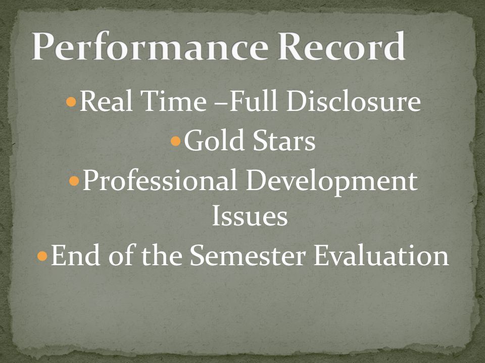 Real Time –Full Disclosure Gold Stars Professional Development Issues End of the Semester Evaluation