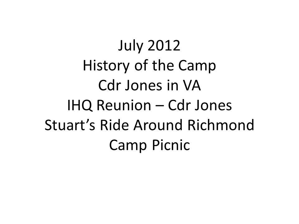 July 2012 History of the Camp Cdr Jones in VA IHQ Reunion – Cdr Jones Stuart's Ride Around Richmond Camp Picnic